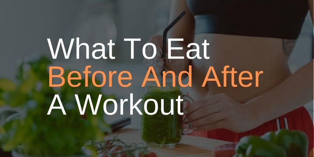 What To Eat Before And After A Workout