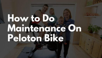 How to Do Maintenance On Peloton Bike – Complete Guide!